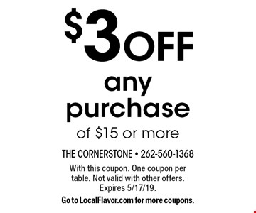 $3 off any purchase of $15 or more. With this coupon. One coupon per table. Not valid with other offers. Expires 5/17/19. Go to LocalFlavor.com for more coupons.