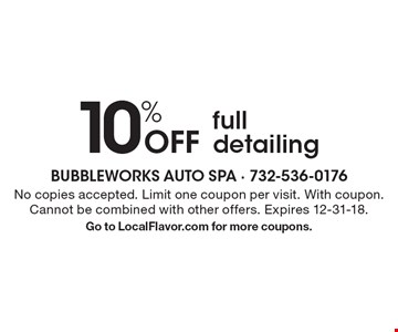 10% Off full detailing. No copies accepted. Limit one coupon per visit. With coupon. Cannot be combined with other offers. Expires 12-31-18. Go to LocalFlavor.com for more coupons.