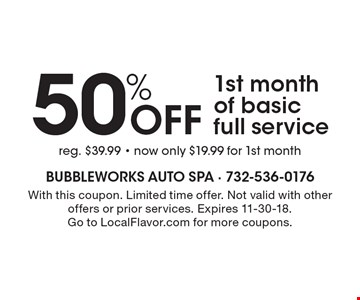 50% Off 1st month of basic full service. Reg. $39.99 - now only $19.99 for 1st month. With this coupon. Limited time offer. Not valid with other offers or prior services. Expires 11-30-18. Go to LocalFlavor.com for more coupons.