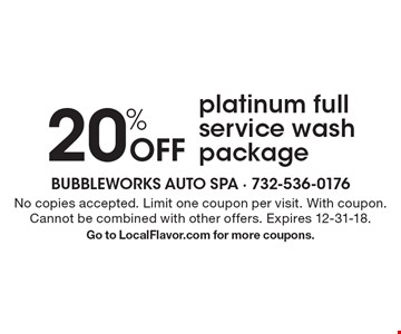 20% Off platinum full service wash package. No copies accepted. Limit one coupon per visit. With coupon. Cannot be combined with other offers. Expires 12-31-18. Go to LocalFlavor.com for more coupons.