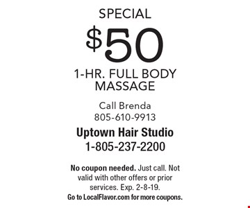Special $50 1-Hr. Full Body Massage. Call Brenda 805-610-9913. No coupon needed. Just call. Not valid with other offers or prior services. Exp. 2-8-19. Go to LocalFlavor.com for more coupons.