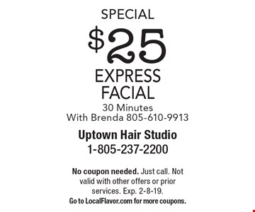 Special $25 express facial, 30 Minutes. With Brenda 805-610-9913. No coupon needed. Just call. Not valid with other offers or prior services. Exp. 2-8-19. Go to LocalFlavor.com for more coupons.