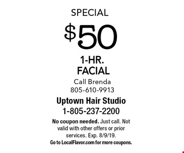 Special $50 1-hr. facial Call Brenda 805-610-9913. No coupon needed. Just call. Not valid with other offers or prior services. Exp. 8/9/19. Go to LocalFlavor.com for more coupons.
