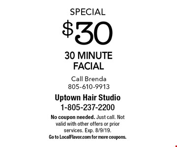 Special $30 30 minute facial Call Brenda 805-610-9913. No coupon needed. Just call. Not valid with other offers or prior services. Exp. 8/9/19. Go to LocalFlavor.com for more coupons.