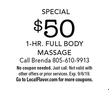 Special $50 1-Hr. Full Body Massage Call Brenda 805-610-9913. No coupon needed. Just call. Not valid with other offers or prior services. Exp. 9/6/19. Go to LocalFlavor.com for more coupons.