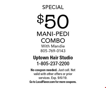 Special $50 Mani-Pedi Combo With Mandie 805-769-0143. No coupon needed. Just call. Not valid with other offers or prior services. Exp. 9/6/19. Go to LocalFlavor.com for more coupons.
