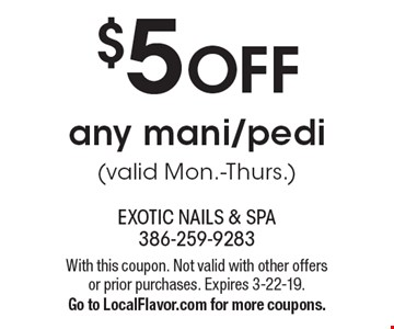 $5 OFF any mani/pedi (valid Mon.-Thurs.). With this coupon. Not valid with other offers or prior purchases. Expires 3-22-19. Go to LocalFlavor.com for more coupons.