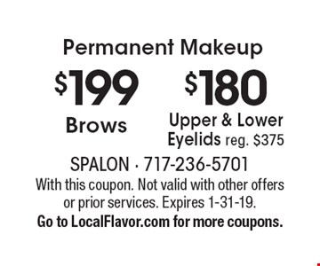 Permanent Makeup $180 Upper & Lower Eyelids reg. $375. $199 Brows. With this coupon. Not valid with other offers or prior services. Expires 1-31-19. Go to LocalFlavor.com for more coupons.
