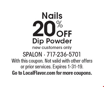 Nails 20% OFF Dip Powder new customers only. With this coupon. Not valid with other offers or prior services. Expires 1-31-19. Go to LocalFlavor.com for more coupons.