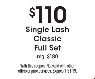 $110 Single Lash Classic Full Set reg. $180. With this coupon. Not valid with other offers or prior services. Expires 1-31-19.