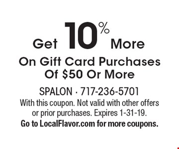 Get 10% More On Gift Card Purchases Of $50 Or More. With this coupon. Not valid with other offers or prior purchases. Expires 1-31-19. Go to LocalFlavor.com for more coupons.