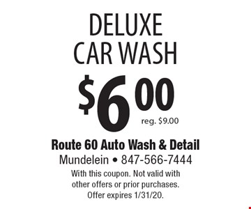 $6.00 DELUXE CAR WASH reg. $9.00. With this coupon. Not valid with other offers or prior purchases. Offer expires 1/31/20.