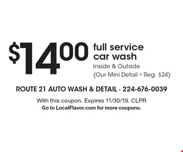 $14.00 full service car wash Inside & Outside (Our Mini Detail - Reg. $24) . With this coupon. Expires 11/30/19. CLPRGo to LocalFlavor.com for more coupons.