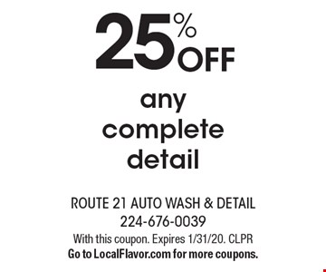 25% OFF any complete detail. With this coupon. Expires 1/31/20. CLPR Go to LocalFlavor.com for more coupons.