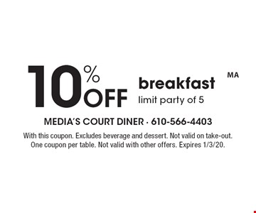 10% Off breakfast limit party of 5. With this coupon. Excludes beverage and dessert. Not valid on take-out. One coupon per table. Not valid with other offers. Expires 1/3/20.