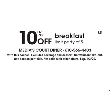 10% Off breakfast, limit party of 5. With this coupon. Excludes beverage and dessert. Not valid on take-out. One coupon per table. Not valid with other offers. Exp. 1/3/20.