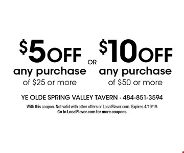 $10 OFF any purchase of $50 or more or $5 OFF any purchase of $25 or more. With this coupon. Not valid with other offers or LocalFlavor.com. Expires 4/19/19. Go to LocalFlavor.com for more coupons.