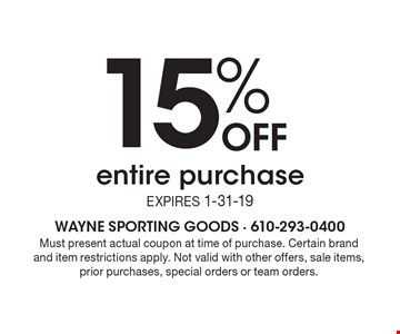 15%entire purchase Expires 1-31-19. Must present actual coupon at time of purchase. Certain brand and item restrictions apply. Not valid with other offers, sale items, prior purchases, special orders or team orders.