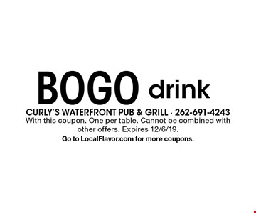 bogo drink. With this coupon. One per table. Cannot be combined with other offers. Expires 12/6/19. Go to LocalFlavor.com for more coupons.