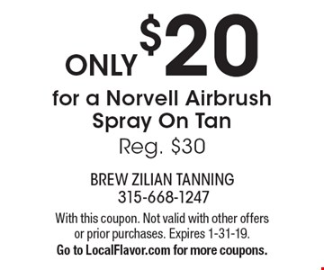 ONLY $20 for a Norvell Airbrush Spray On Tan. Reg. $30. With this coupon. Not valid with other offers or prior purchases. Expires 1-31-19. Go to LocalFlavor.com for more coupons.