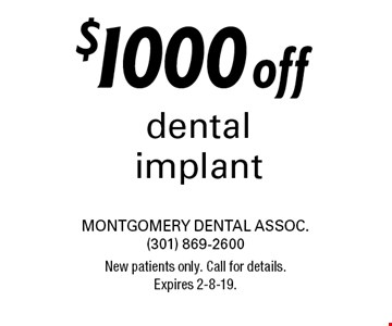 $1000 off dental implant. New patients only. Call for details. Expires 2-8-19.