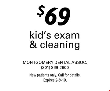 $69 kid's exam & cleaning. New patients only. Call for details. Expires 2-8-19.