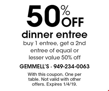 50% OFF dinner entree. Buy 1 entree, get a 2nd entree of equal or lesser value 50% off. With this coupon. One per table. Not valid with other offers. Expires 1/4/19.