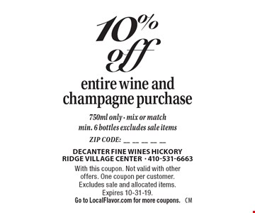 10% off entire wine and champagne purchase. 750ml only - mix or match. Min. 6 bottles. Excludes sale items. With this coupon. Not valid with other offers. One coupon per customer. Excludes sale and allocated items. Expires 10-31-19. Go to LocalFlavor.com for more coupons.
