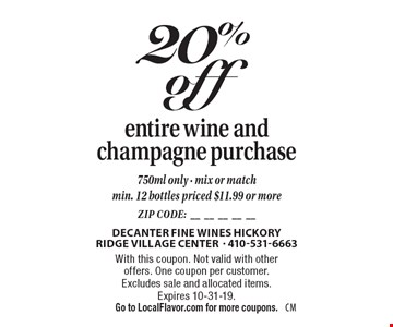 20% off entire wine and champagne purchase. 750ml only - mix or match. Min. 12 bottles priced $11.99 or more. With this coupon. Not valid with other offers. One coupon per customer. Excludes sale and allocated items. Expires 10-31-19. Go to LocalFlavor.com for more coupons.