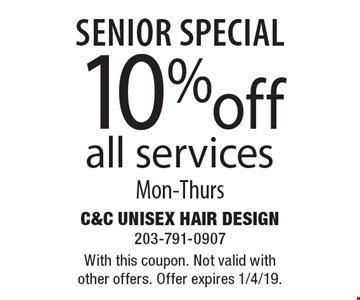 Senior Special: 10% off all services, Mon-Thurs. With this coupon. Not valid with other offers. Offer expires 1/4/19.