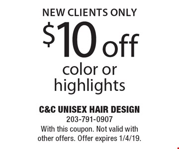 New Clients Only: $10 off color or highlights. With this coupon. Not valid with other offers. Offer expires 1/4/19.