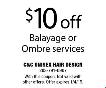 $10 off Balayage or Ombre services. With this coupon. Not valid with other offers. Offer expires 1/4/19.