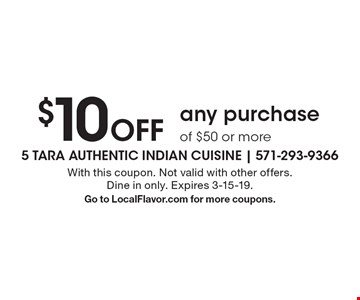 $10 Off any purchase of $50 or more. With this coupon. Not valid with other offers. Dine in only. Expires 3-15-19.Go to LocalFlavor.com for more coupons.