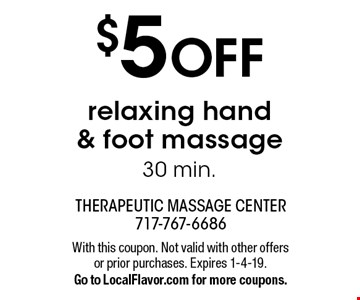 $5 OFF relaxing hand & foot massage, 30 min. With this coupon. Not valid with other offers or prior purchases. Expires 1-4-19. Go to LocalFlavor.com for more coupons.