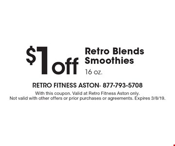$1off Retro Blends Smoothies 16 oz. With this coupon. Valid at Retro Fitness Aston only. Not valid with other offers or prior purchases or agreements. Expires 3/8/19.