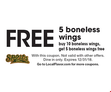 Free 5 boneless wings. Buy 10 boneless wings, get 5 boneless wings free. With this coupon. Not valid with other offers. Dine in only. Expires 12/31/18. Go to LocalFlavor.com for more coupons.