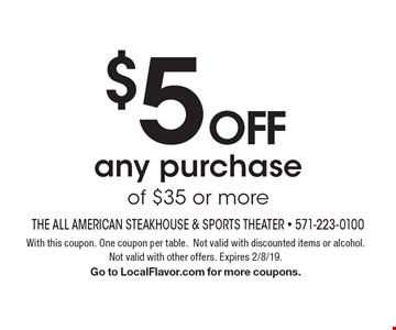 $5 off any purchase of $35 or more. With this coupon. One coupon per table. Not valid with discounted items or alcohol. Not valid with other offers. Expires 2/8/19. Go to LocalFlavor.com for more coupons.