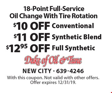 18-Point Full-Service Oil Change With Tire Rotation. $12.95 Off Full Synthetic. $11 OFF Synthetic Blend. $10 OFF Conventional. With this coupon. Not valid with other offers. Offer expires 12/31/19.