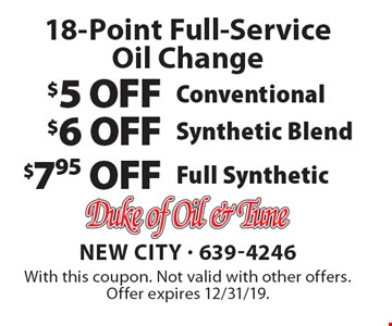 18-Point Full-Service Oil Change. $7.95 Off Full Synthetic. $6 OFF Synthetic Blend. $5 OFF Conventional. With this coupon. Not valid with other offers. Offer expires 12/31/19.