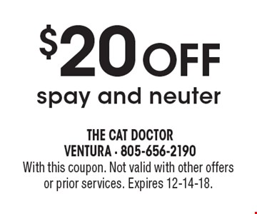 $20 OFF spay and neuter. With this coupon. Not valid with other offers or prior services. Expires 12-14-18.