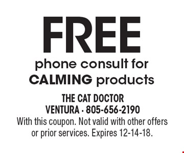 FREE phone consult for CALMING products. With this coupon. Not valid with other offers or prior services. Expires 12-14-18.