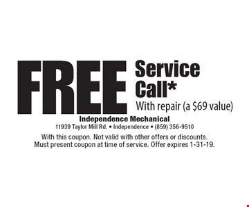 Free Service Call* With repair (a $69 value). With this coupon. Not valid with other offers or discounts. Must present coupon at time of service. Offer expires 1-31-19.