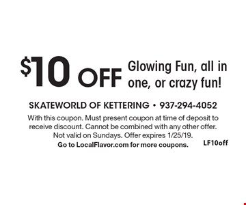 $10 OFF Glowing Fun, all in one, or crazy fun! With this coupon. Must present coupon at time of deposit to receive discount. Cannot be combined with any other offer. Not valid on Sundays. Offer expires 1/25/19. Go to LocalFlavor.com for more coupons.