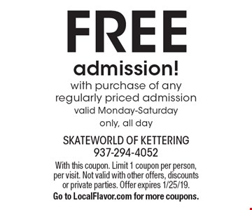 FREE admission! with purchase of any regularly priced admission. Valid Monday-Saturday only, all day. With this coupon. Limit 1 coupon per person, per visit. Not valid with other offers, discounts or private parties. Offer expires 1/25/19. Go to LocalFlavor.com for more coupons.