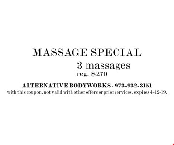 MASSAGE SPECIAL $195 3 massages. Reg. $270. With this coupon. Not valid with other offers or prior services. Expires 4-12-19.