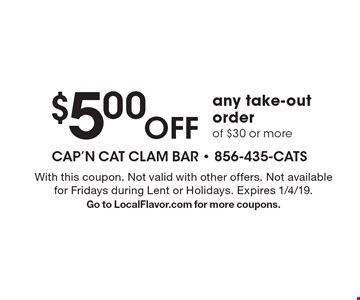 $5.00 off any take-out order of $30 or more. With this coupon. Not valid with other offers. Not available for Fridays during Lent or Holidays. Expires 1/4/19. Go to LocalFlavor.com for more coupons.
