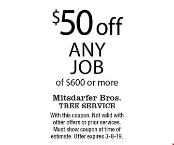 $50 off any job of $600 or more. With this coupon. Not valid with other offers or prior services. Must show coupon at time of estimate. Offer expires 3-8-19.