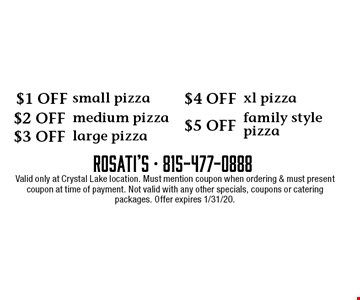$1 OFF small pizza, $2 OFF medium pizza, $3 OFF large pizza, $4 OFF xl pizza, $5 OFF family style pizza. Valid only at Crystal Lake location. Must mention coupon when ordering & must present coupon at time of payment. Not valid with any other specials, coupons or catering packages. Offer expires 1/31/20.