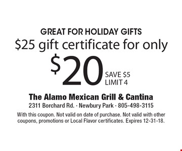 $20 $25 gift certificate for onlyGreat For Holiday Gifts . With this coupon. Not valid on date of purchase. Not valid with other coupons, promotions or Local Flavor certificates. Expires 12-31-18.SAVE $5LIMIT 4