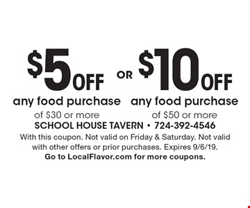 $10 Off any food purchase of $50 or more. $5 Off any food purchase of $30 or more. With this coupon. Not valid on Friday & Saturday. Not valid with other offers or prior purchases. Expires 9/6/19. Go to LocalFlavor.com for more coupons.